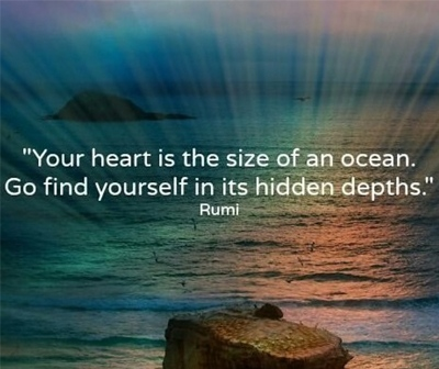 """""""Your heart is the size of an ocean. Go find yourself in it's hidden depths."""""""
